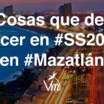 10 Cosas que debes hacer en #SS2018 en #Mazatlán